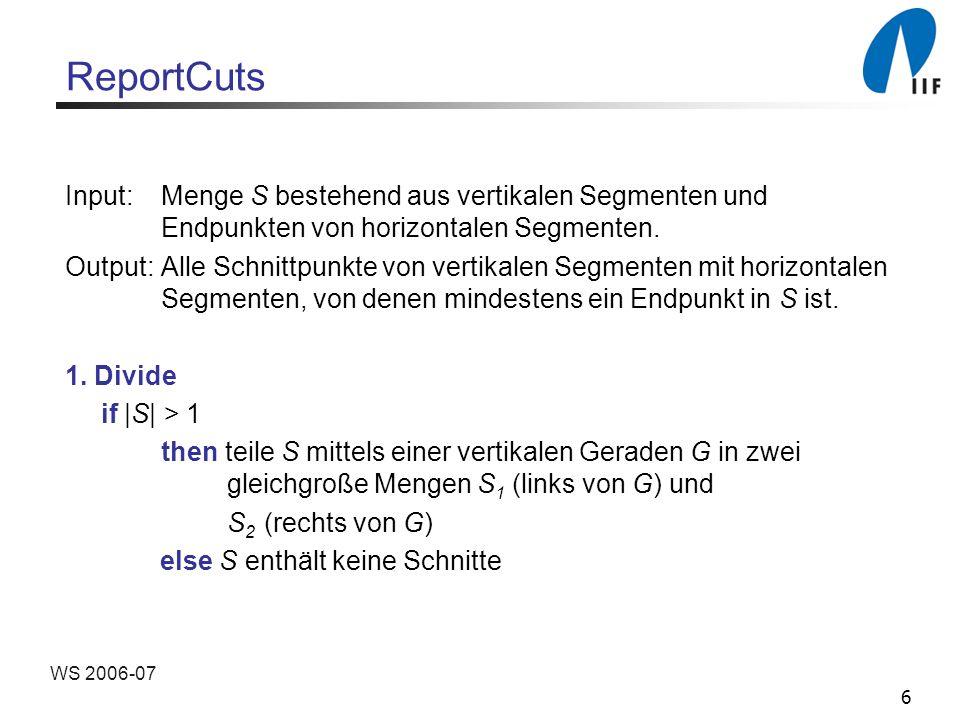6 WS 2006-07 ReportCuts Input:Menge S bestehend aus vertikalen Segmenten und Endpunkten von horizontalen Segmenten.