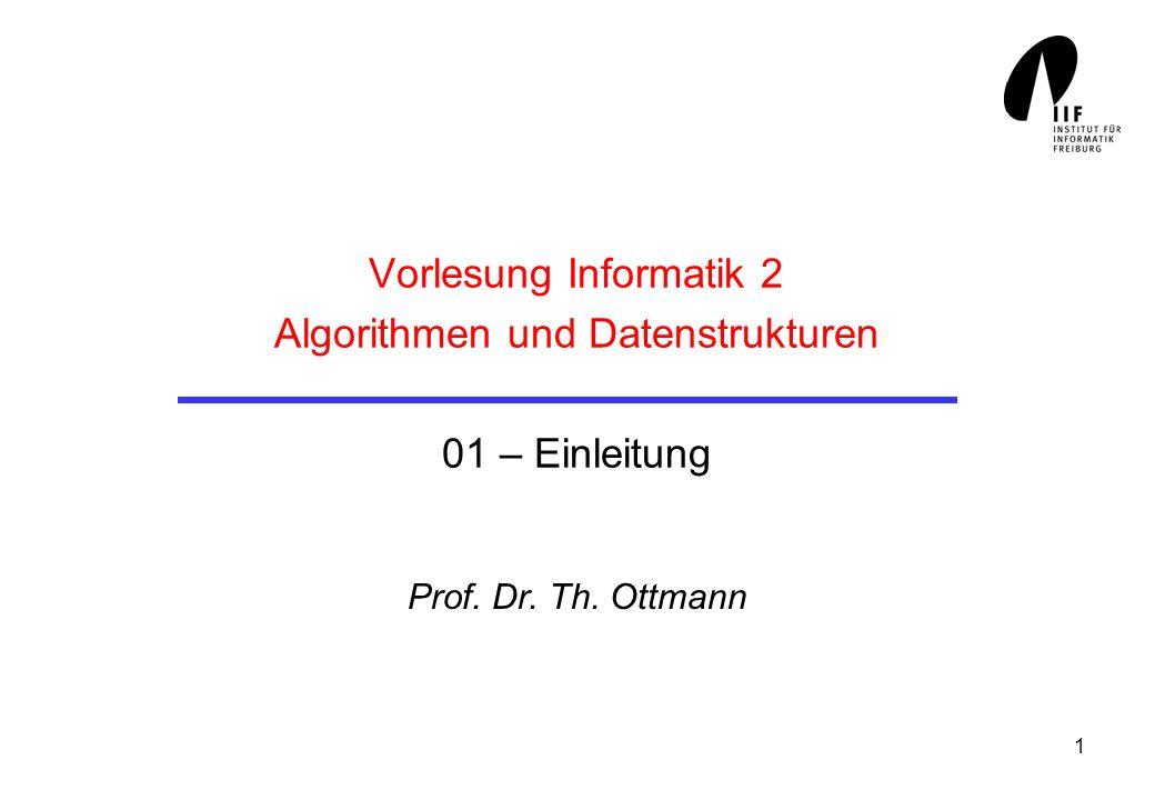 1 Vorlesung Informatik 2 Algorithmen und Datenstrukturen 01 – Einleitung Prof. Dr. Th. Ottmann