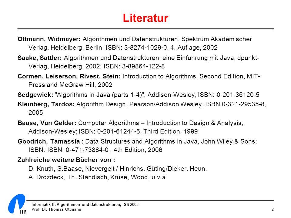 Informatik II: Algorithmen und Datenstrukturen, SS 2008 Prof. Dr. Thomas Ottmann2 Literatur Ottmann, Widmayer: Algorithmen und Datenstrukturen, Spektr