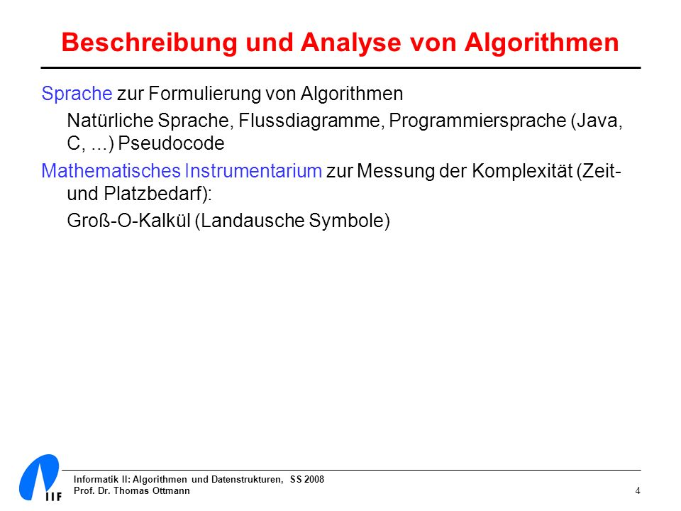 Informatik II: Algorithmen und Datenstrukturen, SS 2008 Prof. Dr. Thomas Ottmann4 Sprache zur Formulierung von Algorithmen Natürliche Sprache, Flussdi