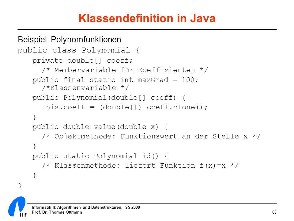 Informatik II: Algorithmen und Datenstrukturen, SS 2008 Prof. Dr. Thomas Ottmann60 Klassendefinition in Java Beispiel: Polynomfunktionen public class