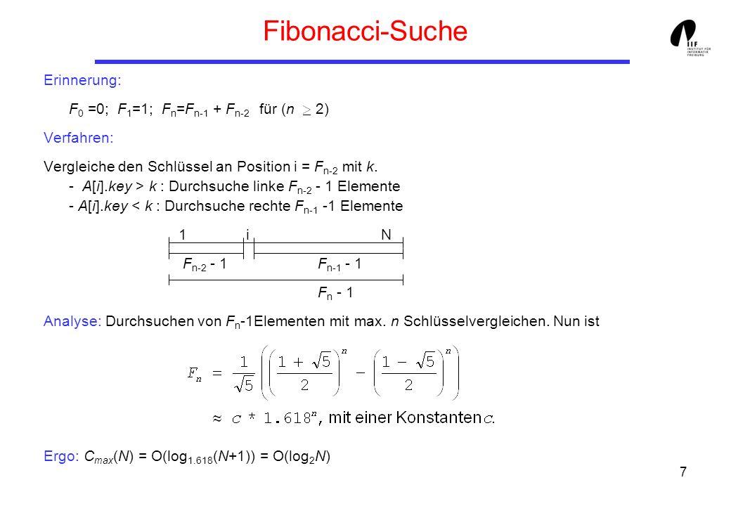 7 Fibonacci-Suche Erinnerung: F 0 =0; F 1 =1; F n =F n-1 + F n-2 für (n 2) Verfahren: Vergleiche den Schlüssel an Position i = F n-2 mit k. - A[i].key