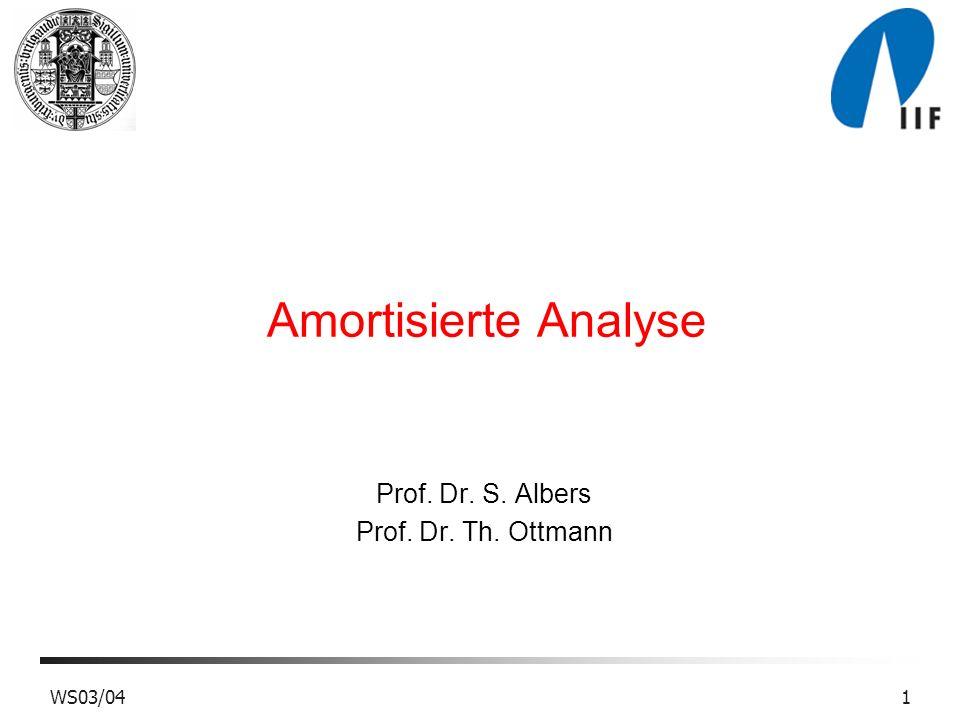 2WS03/04 Amortisierung Betrachte eine Folge a 1, a 2,..., a n von n Operation auf Datenstruktur D T i = Ausführungszeit von a i T = T 1 + T 2 +...