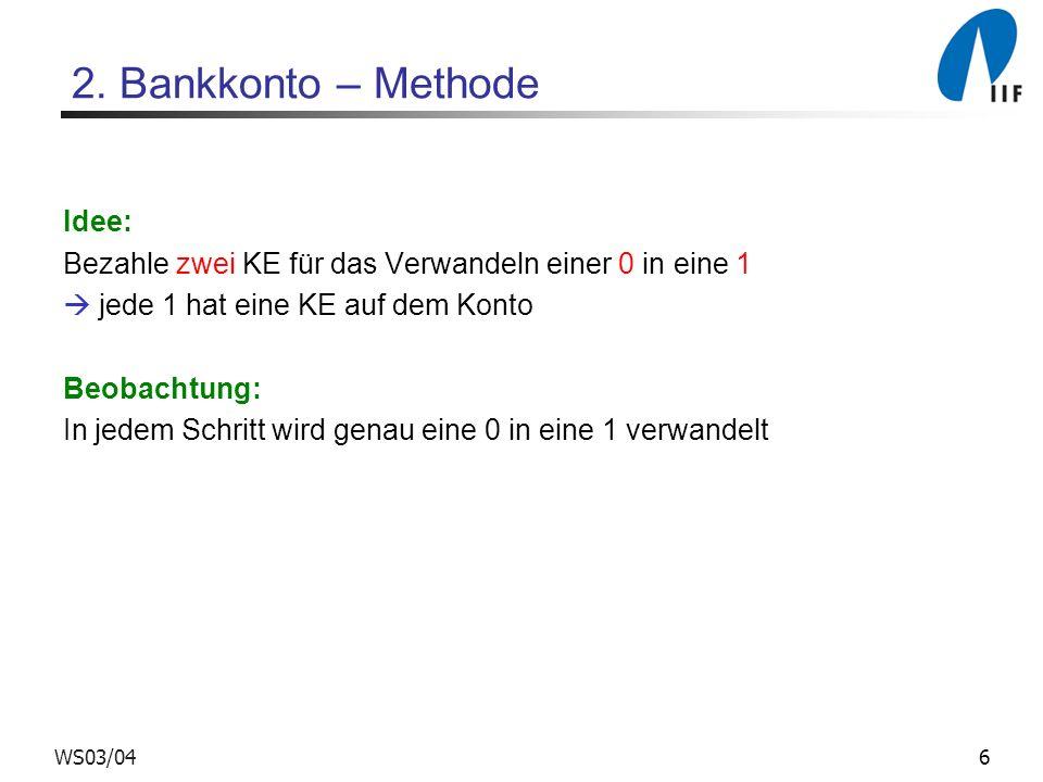7WS03/04 Bankkonto – Methode Operation Zählerstand 00 0 0 0 0 10 0 0 0 1 20 0 0 1 0 30 0 0 1 1 40 0 1 0 0 50 0 1 0 1 60 0 1 1 0 70 0 1 1 1 80 1 0 0 0 90 1 0 0 1 100 1 0 1 0