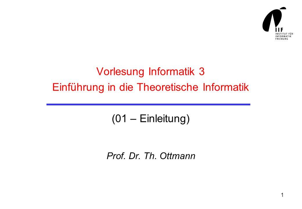1 Vorlesung Informatik 3 Einführung in die Theoretische Informatik (01 – Einleitung) Prof.