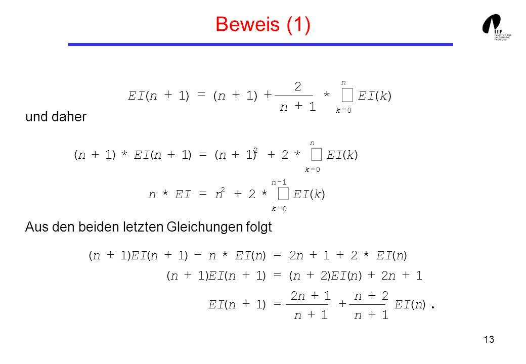 13 Beweis (1) und daher Aus den beiden letzten Gleichungen folgt n k kEI n nn 0 )(* 1 2 )1()1( 1 0 2 0 2 )(*2* )(*2)1()1(*)1( n k n k kEIn n k nn n ).