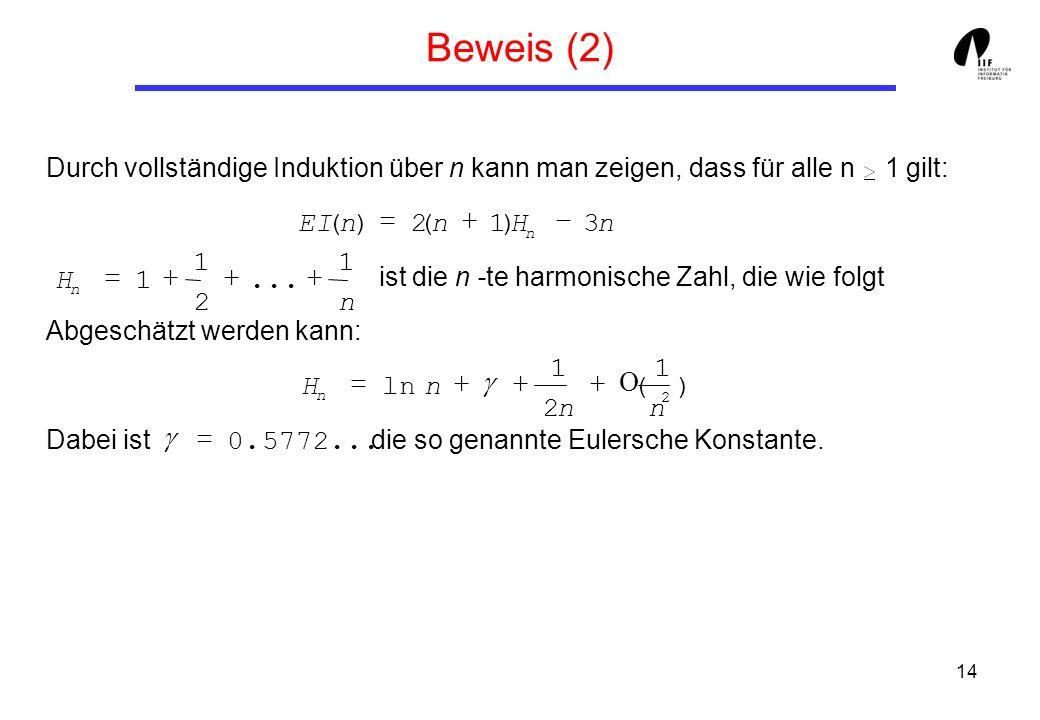 14 Beweis (2) Durch vollständige Induktion über n kann man zeigen, dass für alle n 1 gilt: ist die n -te harmonische Zahl, die wie folgt Abgeschätzt w