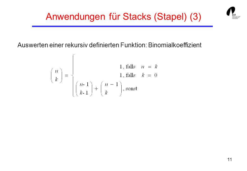 11 Anwendungen für Stacks (Stapel) (3) Auswerten einer rekursiv definierten Funktion: Binomialkoeffizient
