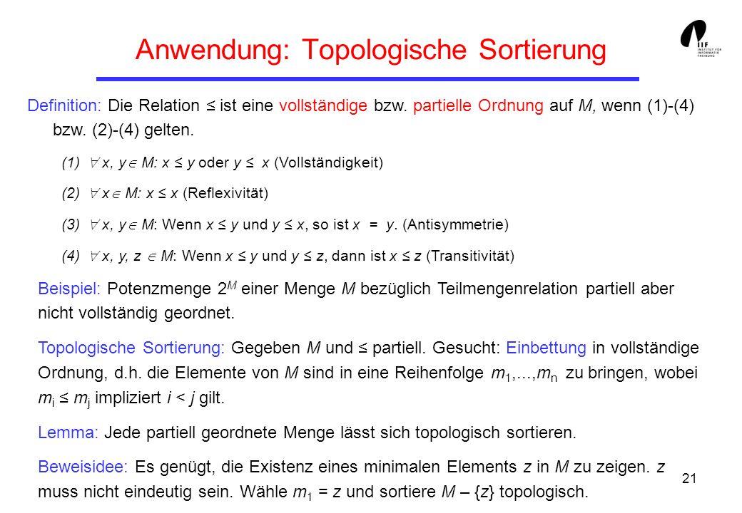 21 Anwendung: Topologische Sortierung Definition: Die Relation ist eine vollständige bzw. partielle Ordnung auf M, wenn (1)-(4) bzw. (2)-(4) gelten. (