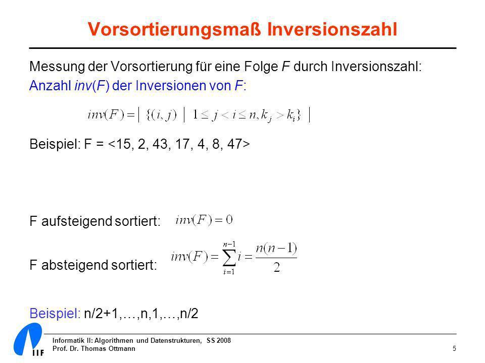 Informatik II: Algorithmen und Datenstrukturen, SS 2008 Prof. Dr. Thomas Ottmann5 Vorsortierungsmaß Inversionszahl Messung der Vorsortierung für eine
