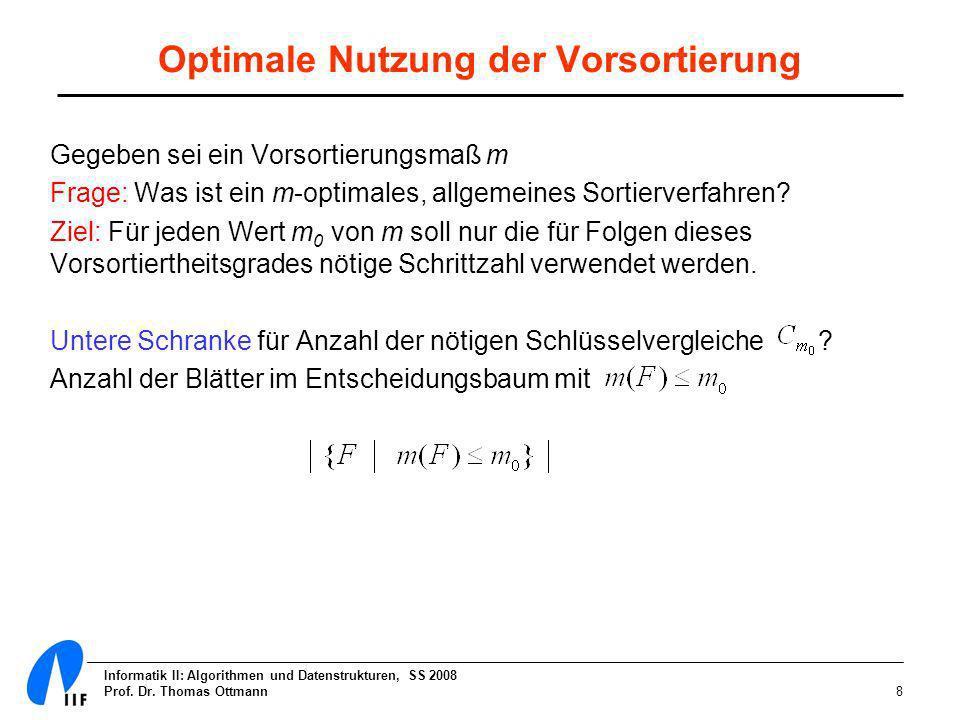 Informatik II: Algorithmen und Datenstrukturen, SS 2008 Prof. Dr. Thomas Ottmann8 Optimale Nutzung der Vorsortierung Gegeben sei ein Vorsortierungsmaß