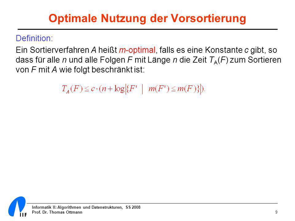 Informatik II: Algorithmen und Datenstrukturen, SS 2008 Prof. Dr. Thomas Ottmann9 Optimale Nutzung der Vorsortierung Definition: Ein Sortierverfahren