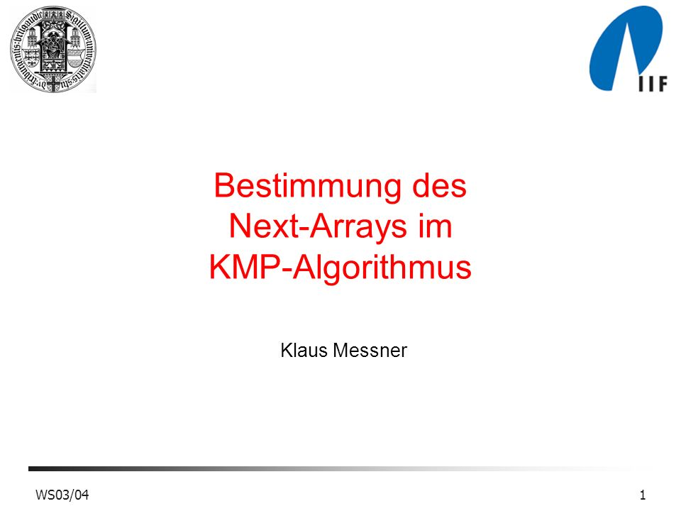 WS03/041 Bestimmung des Next-Arrays im KMP-Algorithmus Klaus Messner