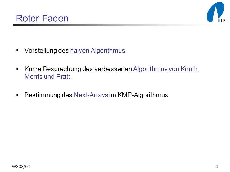 3WS03/04 Roter Faden Vorstellung des naiven Algorithmus. Kurze Besprechung des verbesserten Algorithmus von Knuth, Morris und Pratt. Bestimmung des Ne