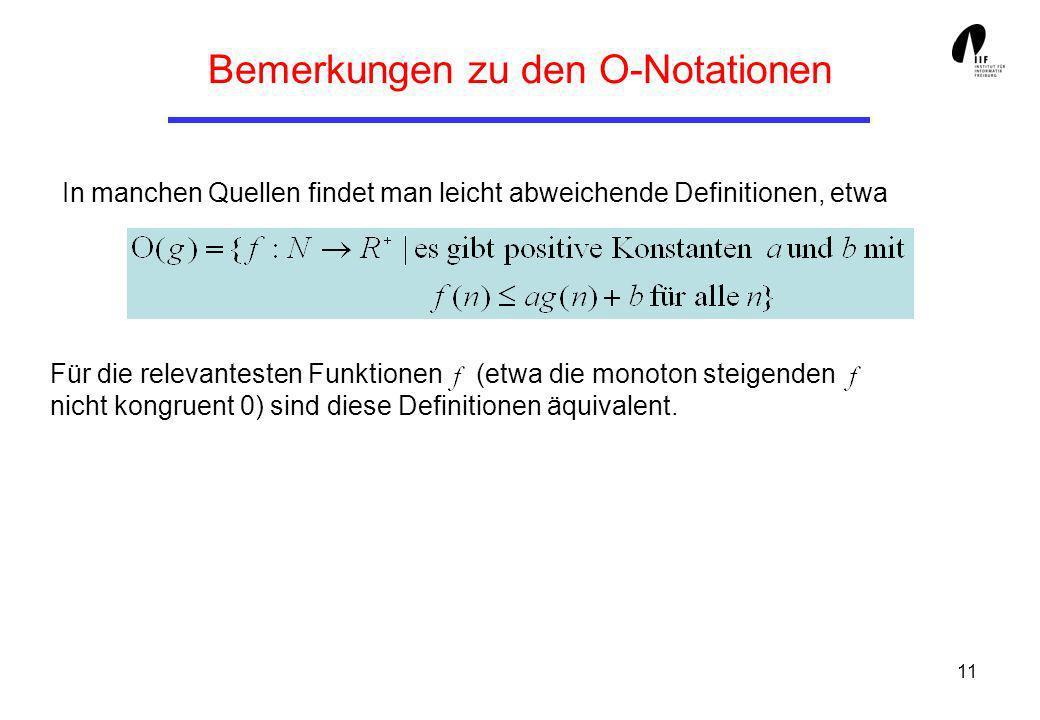 11 Bemerkungen zu den O-Notationen In manchen Quellen findet man leicht abweichende Definitionen, etwa Für die relevantesten Funktionen (etwa die mono