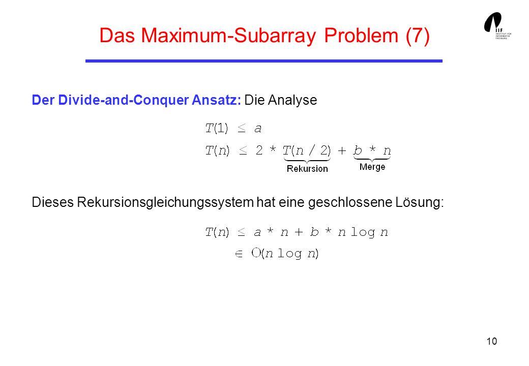 10 Das Maximum-Subarray Problem (7) Der Divide-and-Conquer Ansatz: Die Analyse Dieses Rekursionsgleichungssystem hat eine geschlossene Lösung: