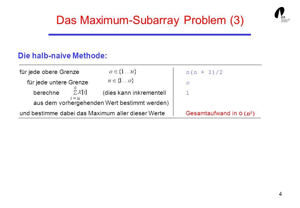 4 für jede obere Grenze n(n + 1)/2 für jede untere Grenze o berechne(dies kann inkrementell 1 aus dem vorhergehenden Wert bestimmt werden) und bestimm