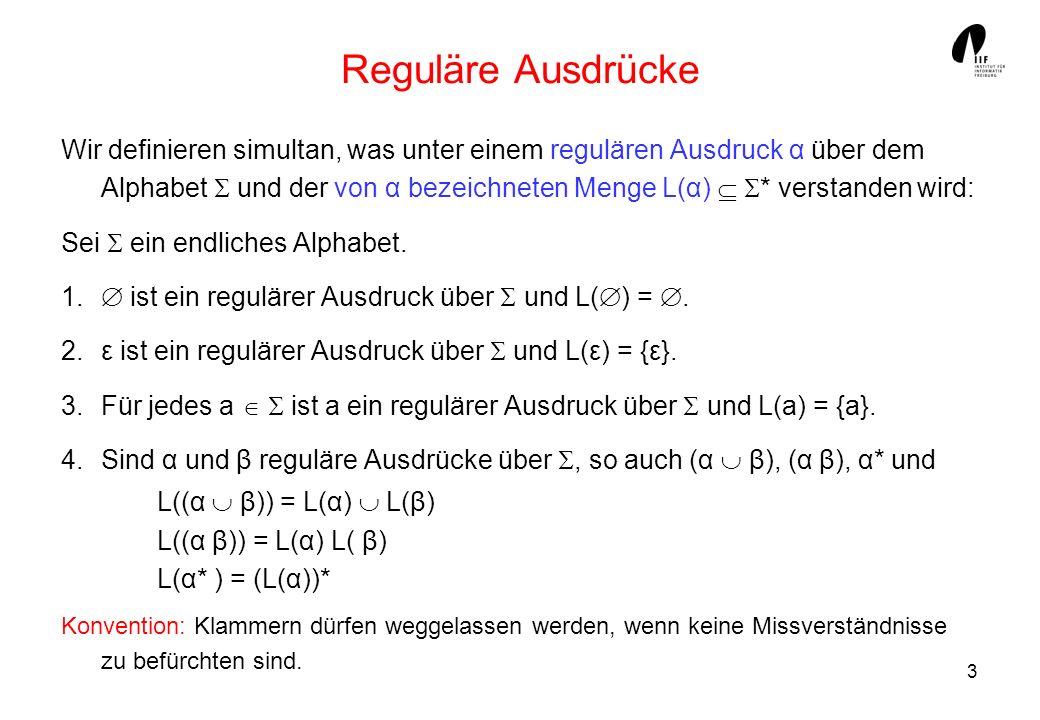 3 Reguläre Ausdrücke Wir definieren simultan, was unter einem regulären Ausdruck α über dem Alphabet und der von α bezeichneten Menge L(α) * verstande