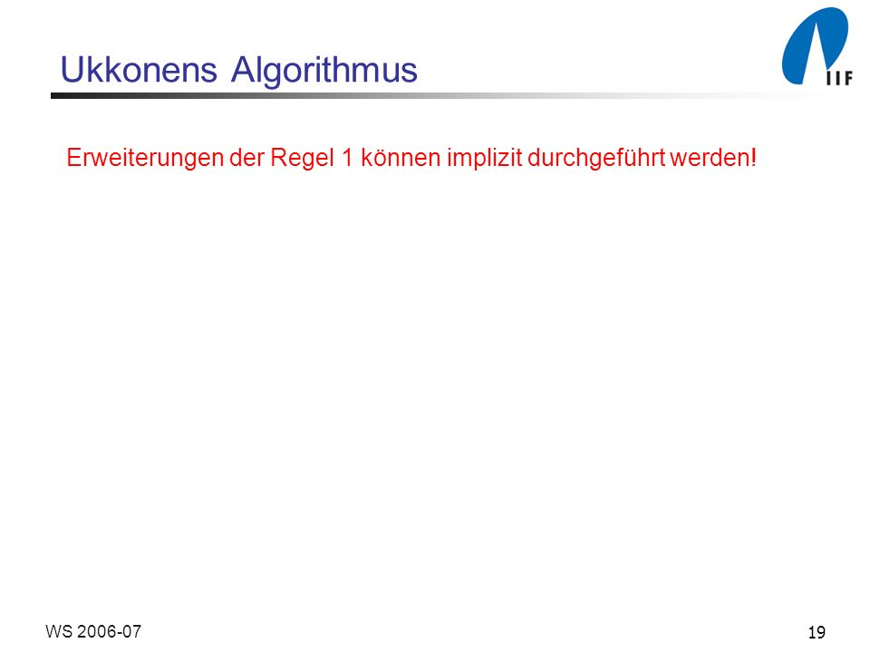 19WS 2006-07 Ukkonens Algorithmus Erweiterungen der Regel 1 können implizit durchgeführt werden!
