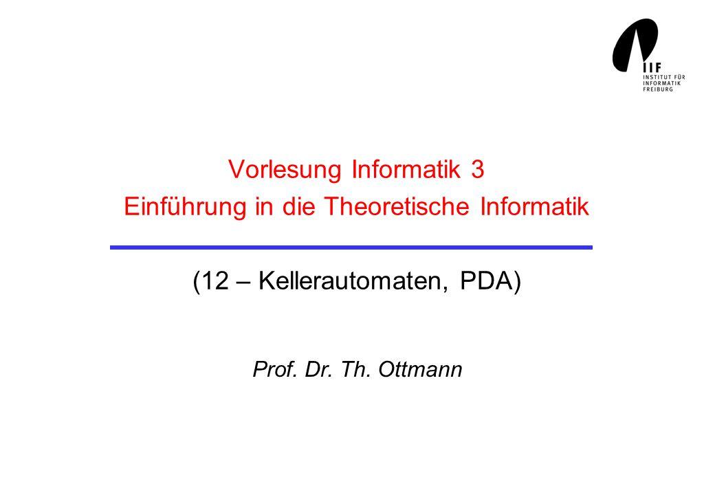 Vorlesung Informatik 3 Einführung in die Theoretische Informatik (12 – Kellerautomaten, PDA) Prof. Dr. Th. Ottmann
