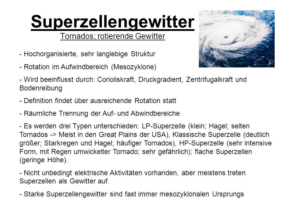 Superzellengewitter Tornados; rotierende Gewitter - Hochorganisierte, sehr langlebige Struktur - Rotation im Aufwindbereich (Mesozyklone) - Wird beein