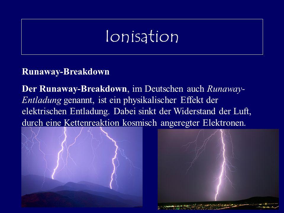 Ionisation Runaway-Breakdown Der Runaway-Breakdown, im Deutschen auch Runaway- Entladung genannt, ist ein physikalischer Effekt der elektrischen Entla