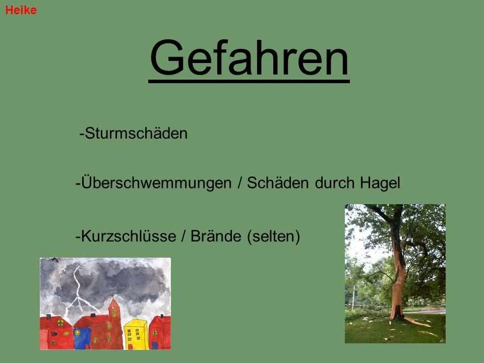 Gefahren -Sturmschäden -Überschwemmungen / Schäden durch Hagel -Kurzschlüsse / Brände (selten) Heike