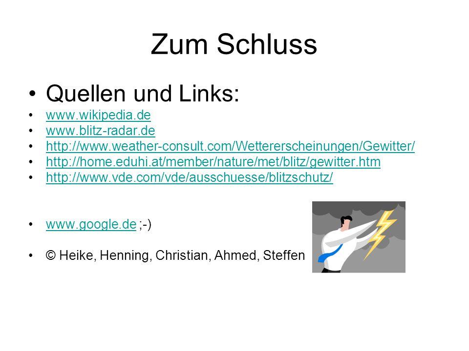 Zum Schluss Quellen und Links: www.wikipedia.de www.blitz-radar.de http://www.weather-consult.com/Wettererscheinungen/Gewitter/ http://home.eduhi.at/m