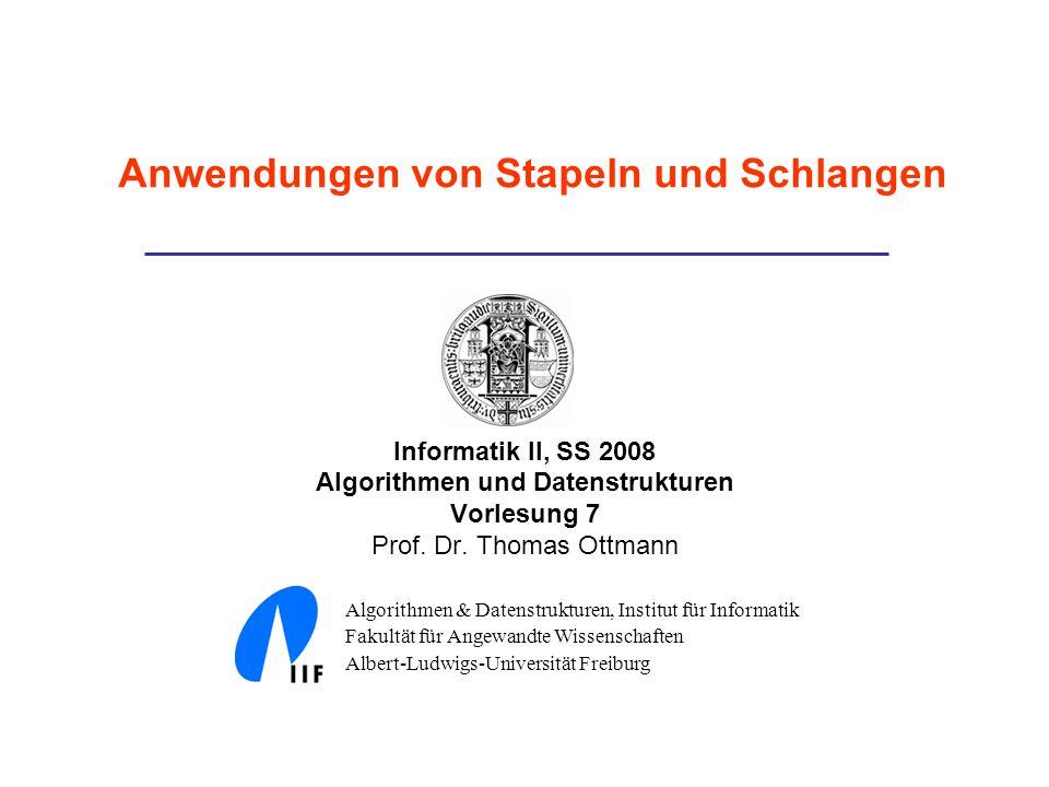 Informatik II, SS 2008 Algorithmen und Datenstrukturen Vorlesung 7 Prof. Dr. Thomas Ottmann Algorithmen & Datenstrukturen, Institut für Informatik Fak