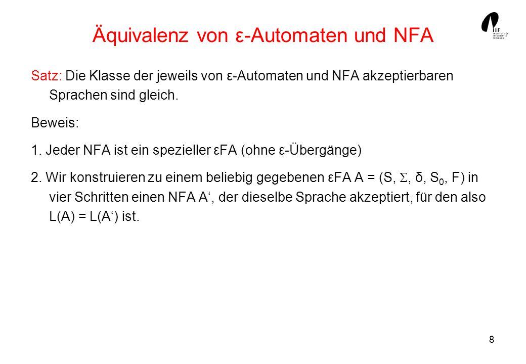 8 Äquivalenz von ε-Automaten und NFA Satz: Die Klasse der jeweils von ε-Automaten und NFA akzeptierbaren Sprachen sind gleich. Beweis: 1. Jeder NFA is