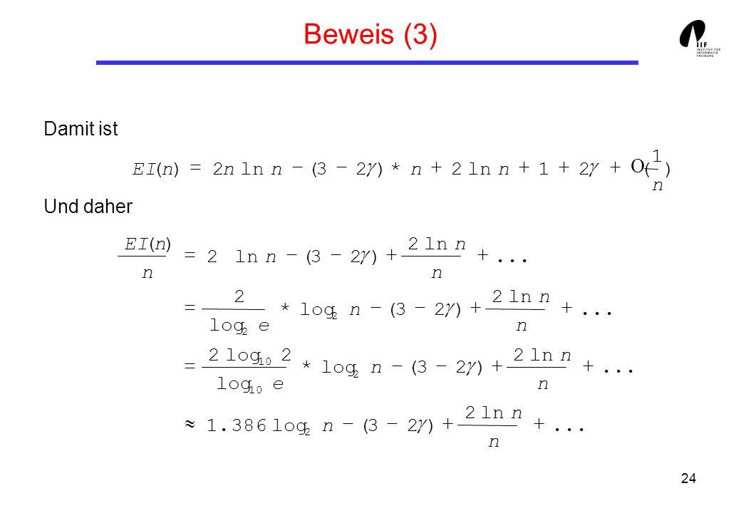 24 Beweis (3) Damit ist Und daher ) 1 (21ln2*)23( 2)( n nnnnnEI... ln2 )23(log386.1... ln2 )23(log* 2 2... ln2 )23(log* 2... ln2 )23( 2 )( 2 2 10 2 2