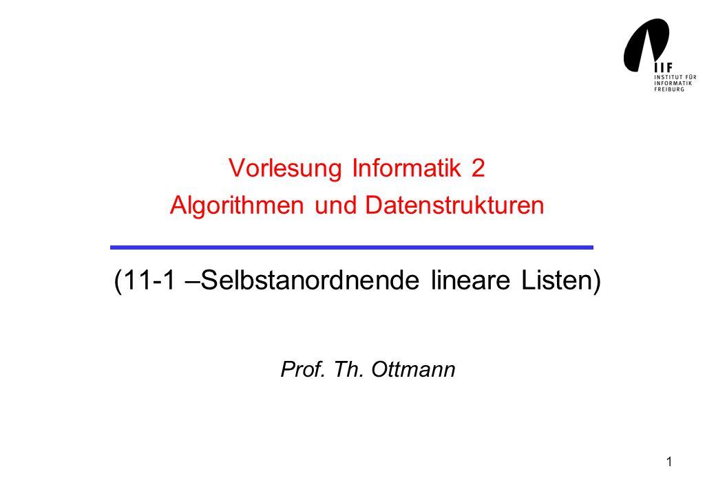 1 Vorlesung Informatik 2 Algorithmen und Datenstrukturen (11-1 –Selbstanordnende lineare Listen) Prof. Th. Ottmann