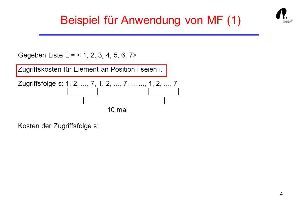 4 Beispiel für Anwendung von MF (1) Gegeben Liste L = Zugriffskosten für Element an Position i seien i. Zugriffsfolge s: 1, 2,..., 7, 1, 2,..., 7,....