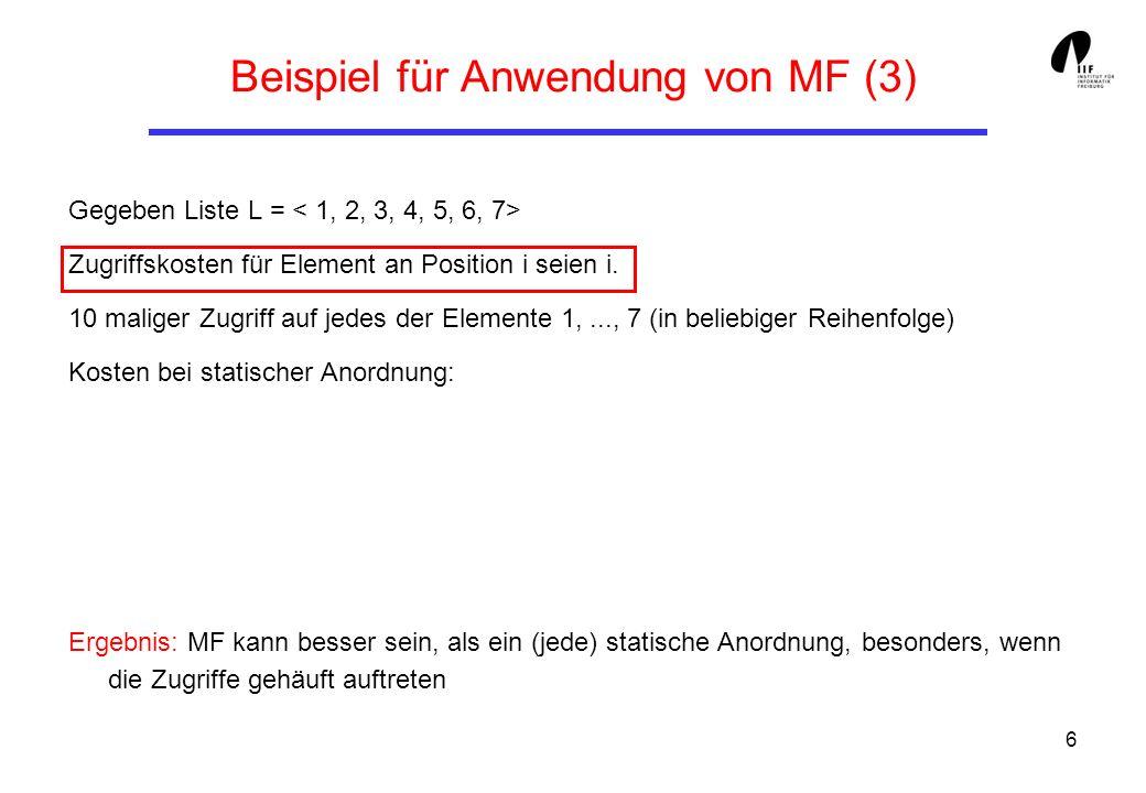 6 Beispiel für Anwendung von MF (3) Gegeben Liste L = Zugriffskosten für Element an Position i seien i. 10 maliger Zugriff auf jedes der Elemente 1,..