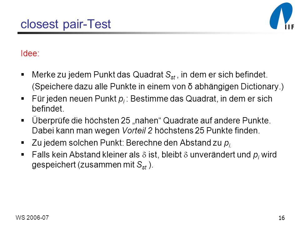 16WS 2006-07 closest pair-Test Idee: Merke zu jedem Punkt das Quadrat S st, in dem er sich befindet. (Speichere dazu alle Punkte in einem von δ abhäng