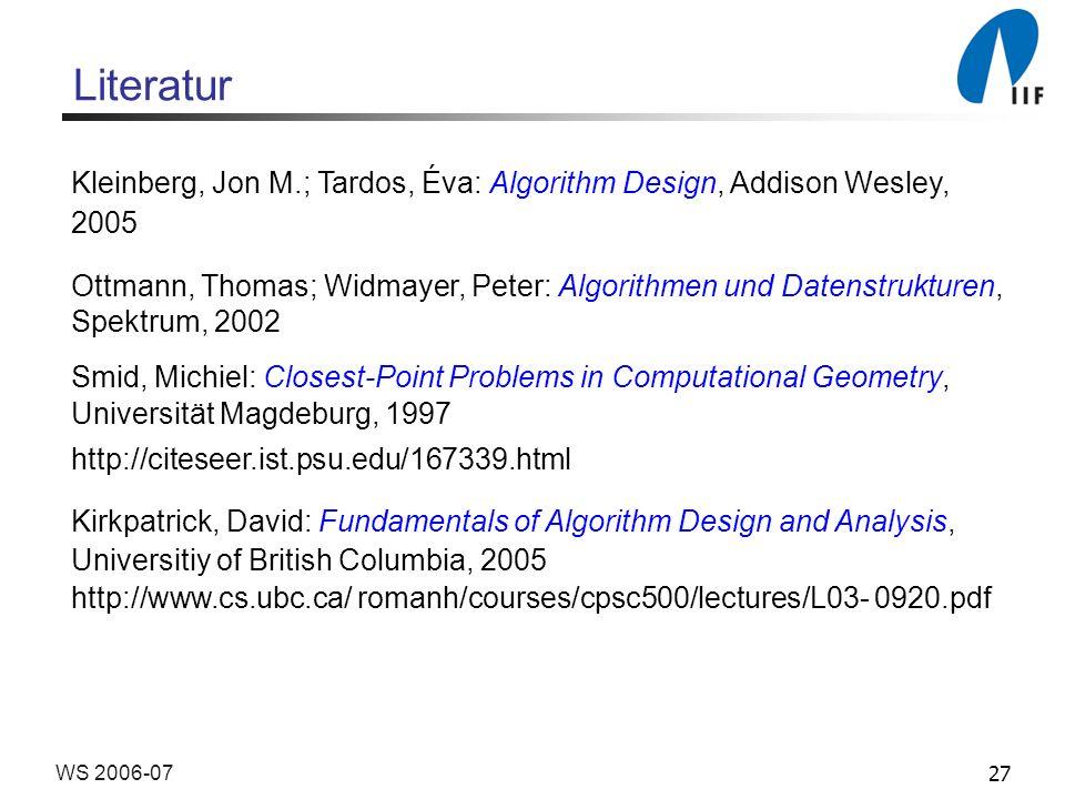 27WS 2006-07 Kleinberg, Jon M.; Tardos, Éva: Algorithm Design, Addison Wesley, 2005 Ottmann, Thomas; Widmayer, Peter: Algorithmen und Datenstrukturen,