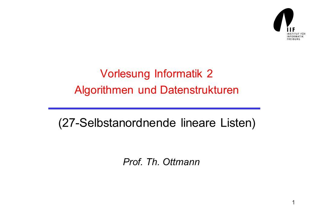 1 Vorlesung Informatik 2 Algorithmen und Datenstrukturen (27-Selbstanordnende lineare Listen) Prof. Th. Ottmann