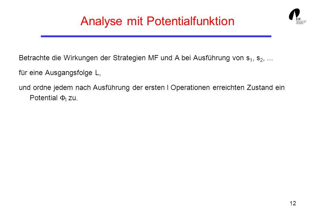 12 Analyse mit Potentialfunktion Betrachte die Wirkungen der Strategien MF und A bei Ausführung von s 1, s 2,... für eine Ausgangsfolge L, und ordne j
