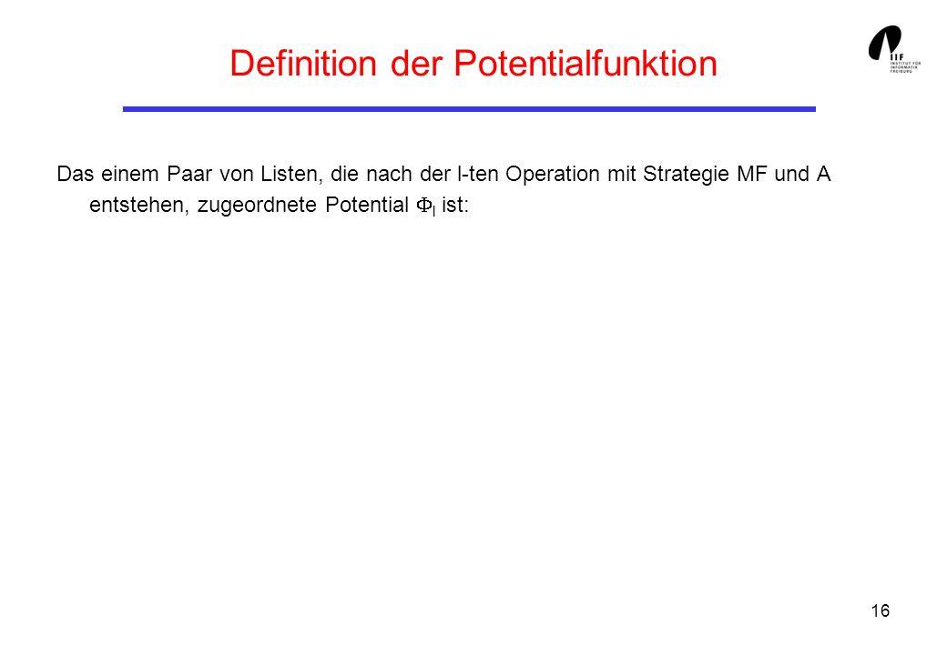 16 Definition der Potentialfunktion Das einem Paar von Listen, die nach der l-ten Operation mit Strategie MF und A entstehen, zugeordnete Potential l