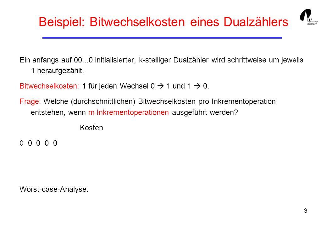 3 Beispiel: Bitwechselkosten eines Dualzählers Ein anfangs auf 00...0 initialisierter, k-stelliger Dualzähler wird schrittweise um jeweils 1 heraufgezählt.