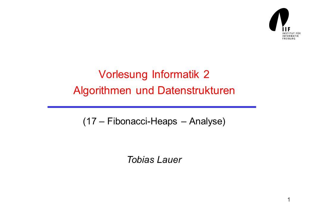 1 Vorlesung Informatik 2 Algorithmen und Datenstrukturen (17 – Fibonacci-Heaps – Analyse) Tobias Lauer