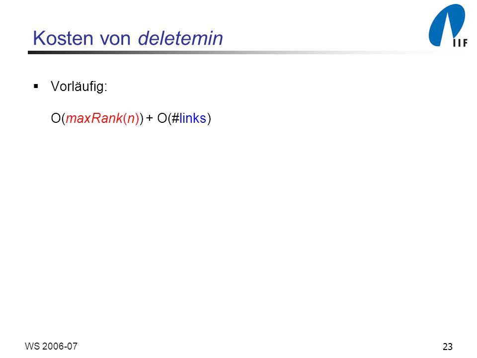 23WS 2006-07 Kosten von deletemin Vorläufig: O(maxRank(n)) + O(#links)