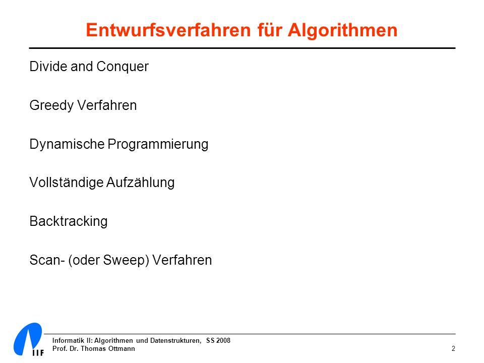 Informatik II: Algorithmen und Datenstrukturen, SS 2008 Prof. Dr. Thomas Ottmann2 Entwurfsverfahren für Algorithmen Divide and Conquer Greedy Verfahre