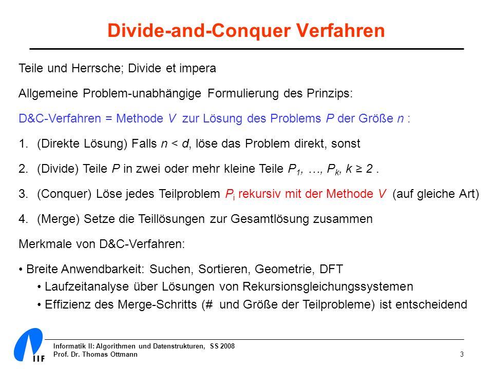 Informatik II: Algorithmen und Datenstrukturen, SS 2008 Prof. Dr. Thomas Ottmann3 Divide-and-Conquer Verfahren Teile und Herrsche; Divide et impera Al