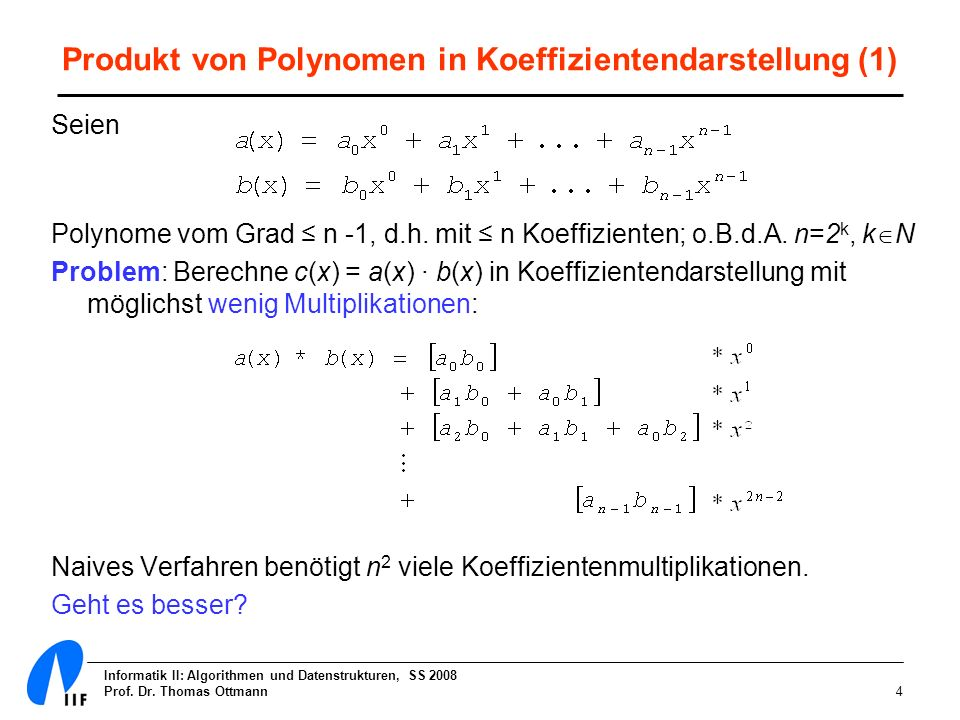 Informatik II: Algorithmen und Datenstrukturen, SS 2008 Prof. Dr. Thomas Ottmann4 Produkt von Polynomen in Koeffizientendarstellung (1) Seien Polynome