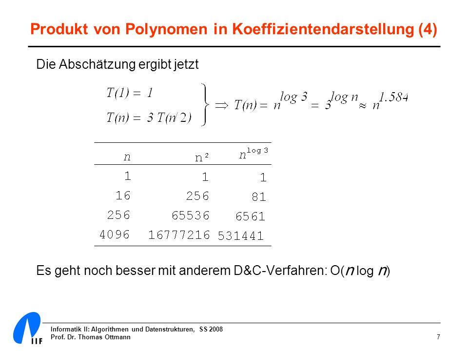 Informatik II: Algorithmen und Datenstrukturen, SS 2008 Prof. Dr. Thomas Ottmann7 Produkt von Polynomen in Koeffizientendarstellung (4) Die Abschätzun