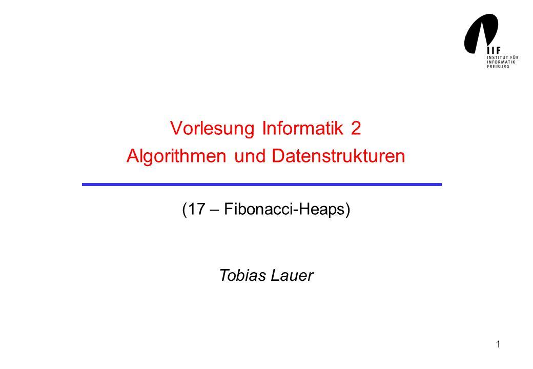 1 Vorlesung Informatik 2 Algorithmen und Datenstrukturen (17 – Fibonacci-Heaps) Tobias Lauer