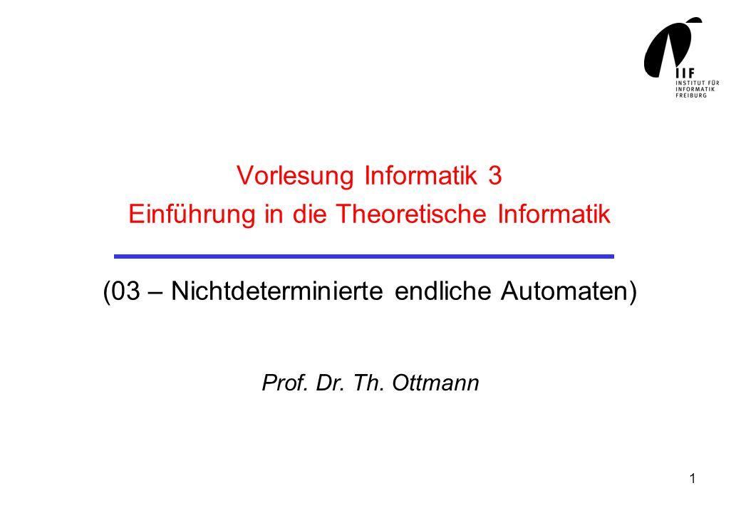1 Vorlesung Informatik 3 Einführung in die Theoretische Informatik (03 – Nichtdeterminierte endliche Automaten) Prof.