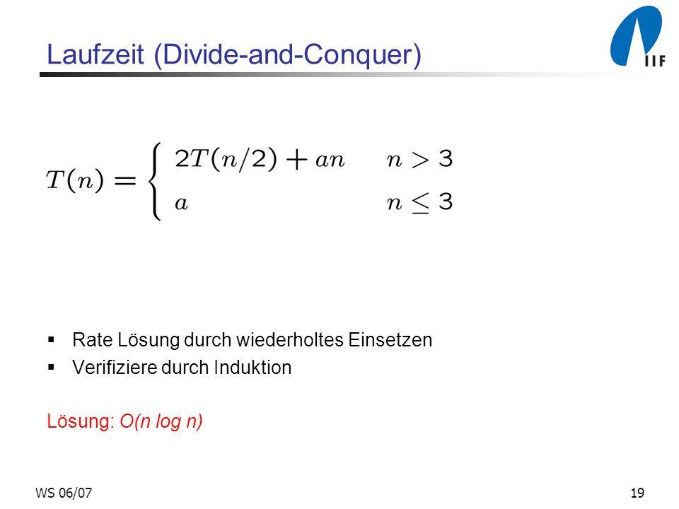 19WS 06/07 Laufzeit (Divide-and-Conquer) Rate Lösung durch wiederholtes Einsetzen Verifiziere durch Induktion Lösung: O(n log n)