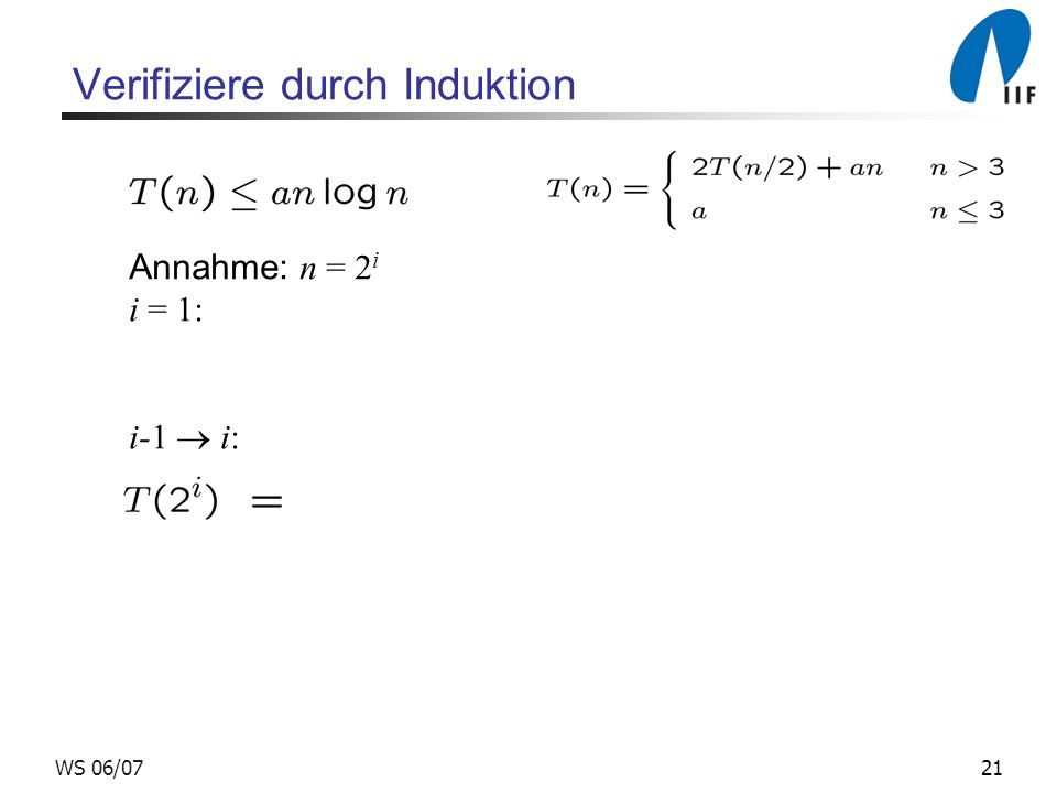 21WS 06/07 Verifiziere durch Induktion Annahme: n = 2 i i = 1: i-1 i: